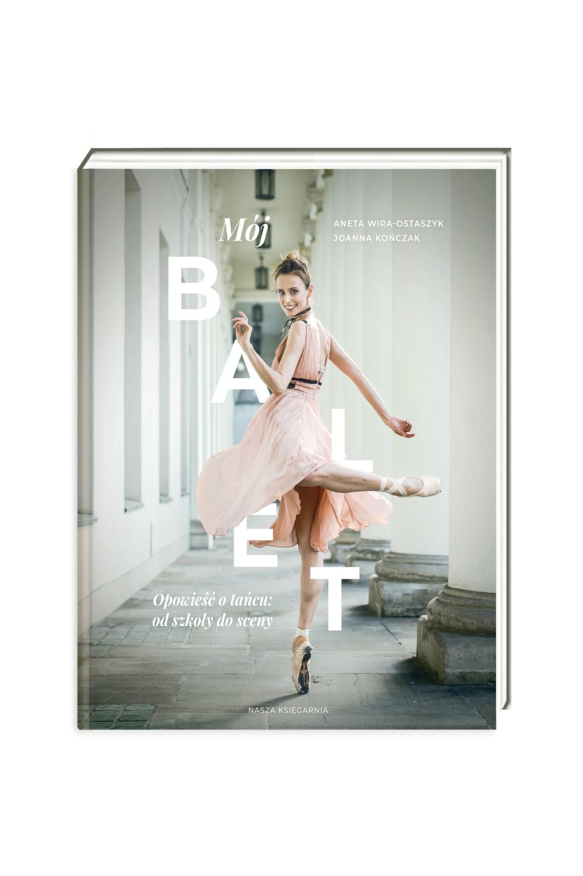 """Książka """"Mój balet. Opowieść o tańcu: od szkoły do sceny"""""""