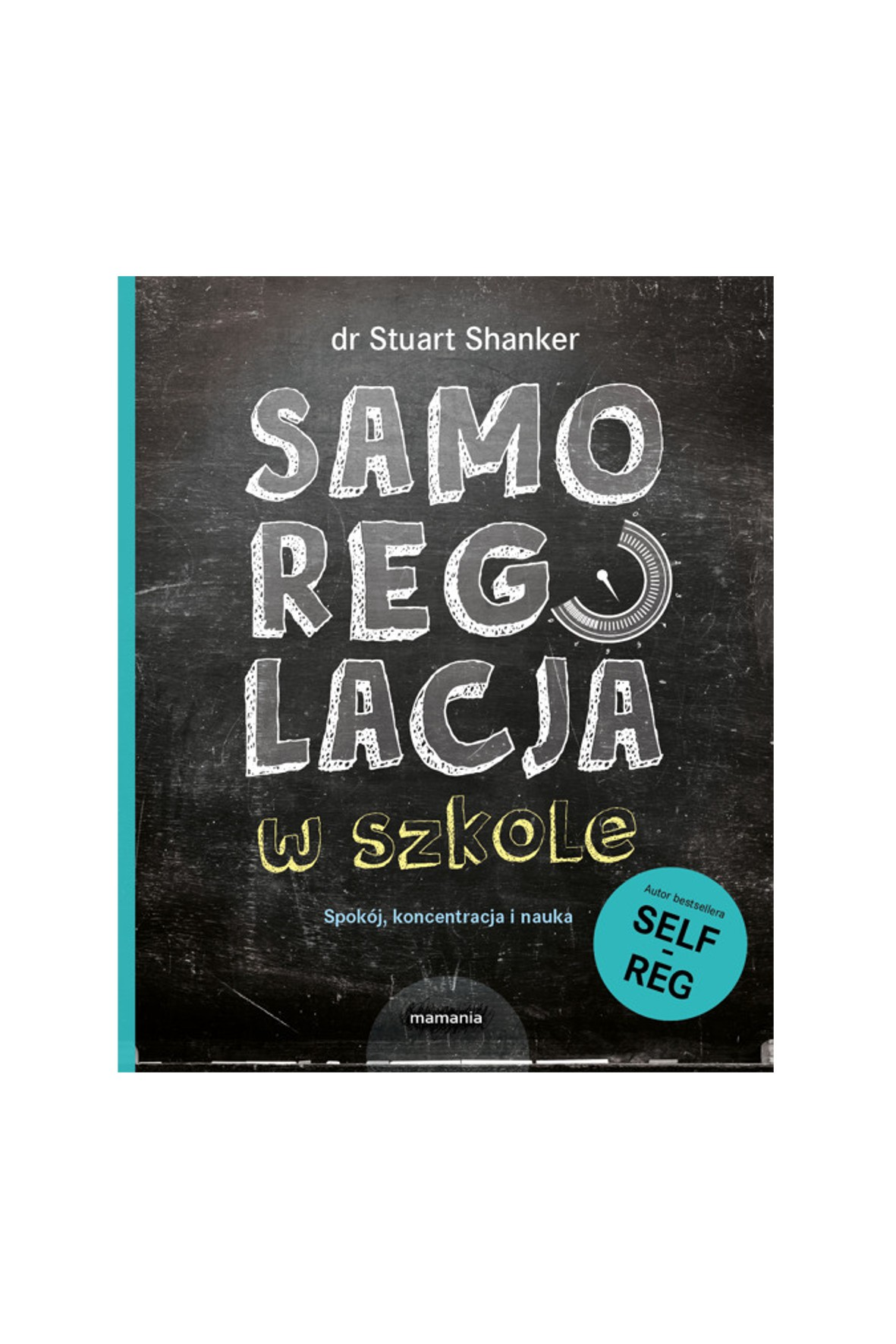 "Książka ""Samoregulacja w szkole. Self-Reg, spokój, koncentracja i nauka"""