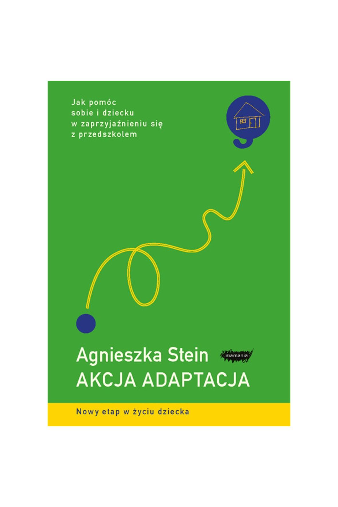 """""""Akcja adaptacja. Jak pomóc dziecku i sobie w zaprzyjaźnieniu się z przedszkolem""""- A. Stein"""