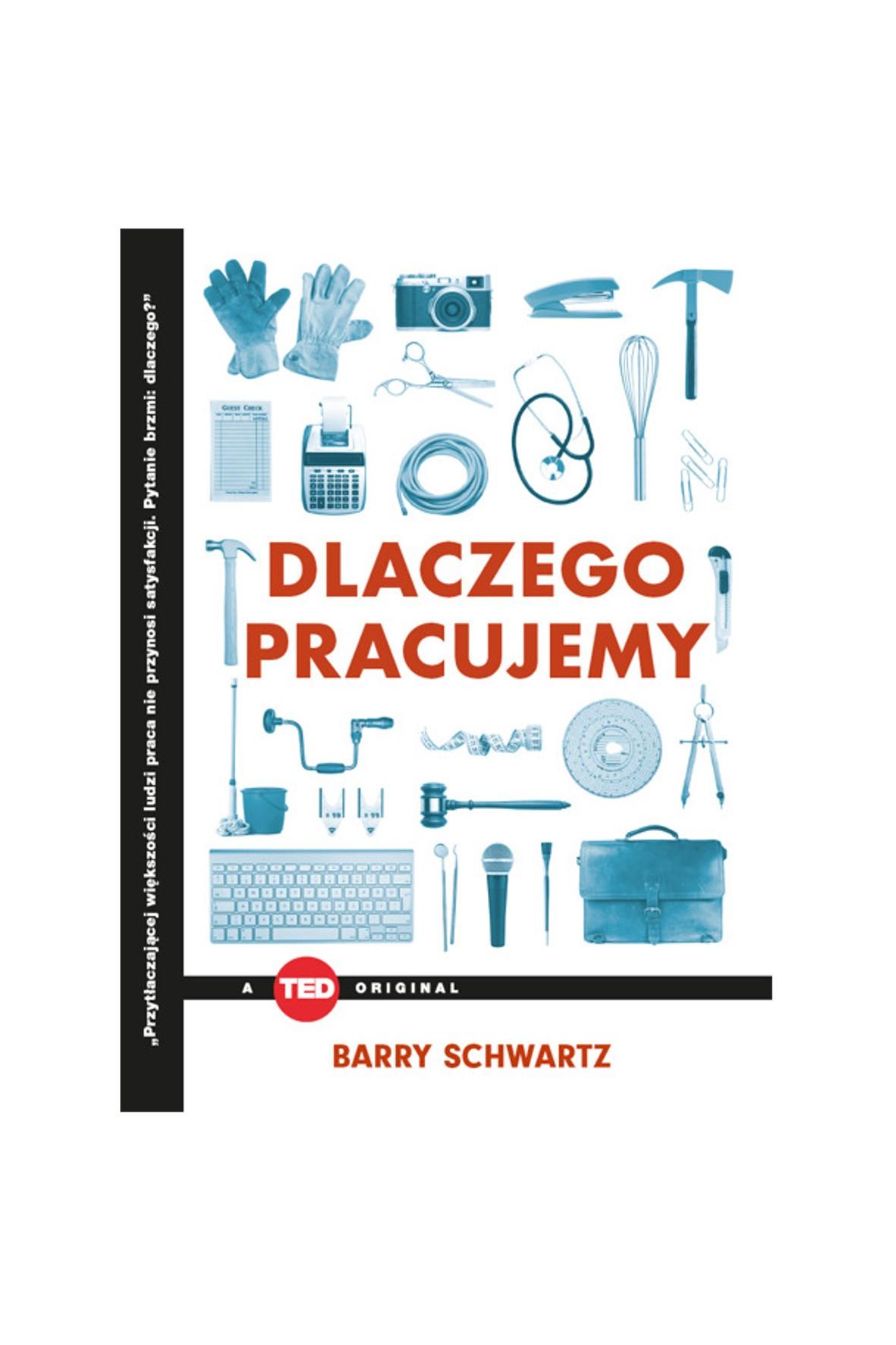 """Książka """"Dlaczego pracujemy (TED Books)"""" B.Schwartz"""
