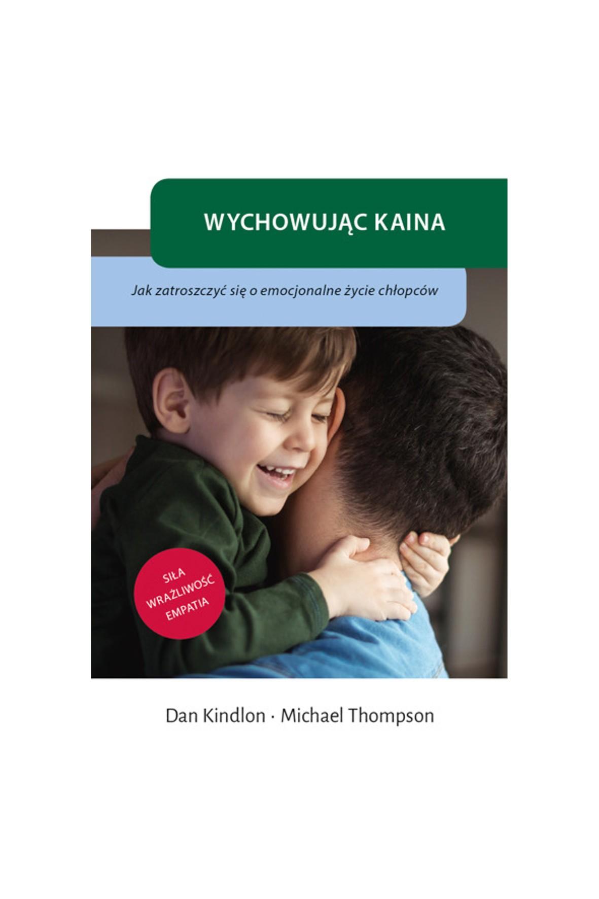 """Książka """"Wychowując Kaina. Jak zatroszczyć się o emocjonalne życie chłopców"""""""