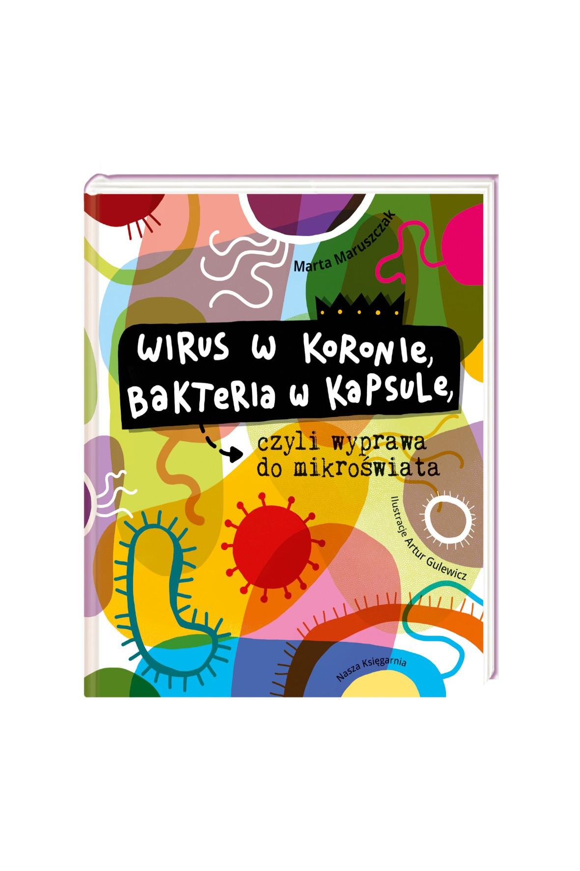 Wirus w koronie, bakteria w kapsule, czyli wyprawa do mikroświata