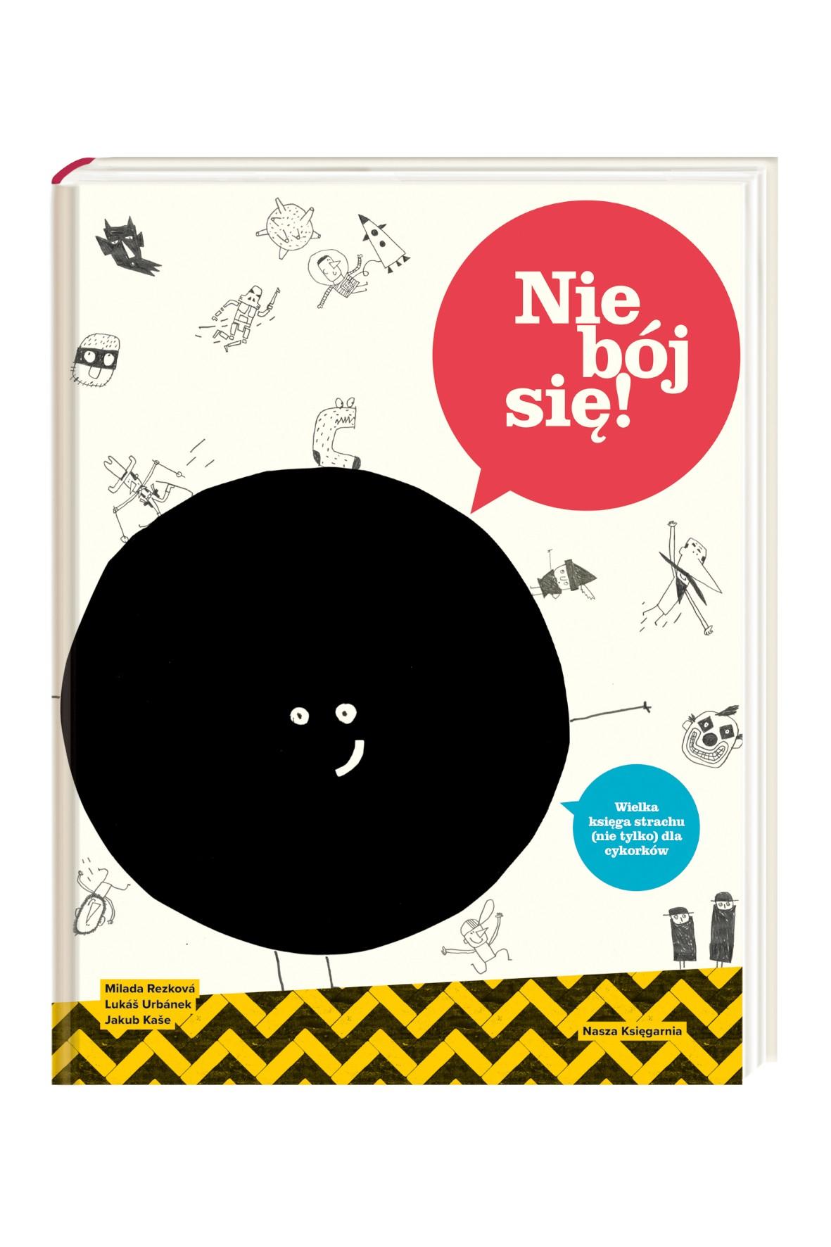 """Książka """"Nie bój się! Wielka księga strachu (nie tylko) dla małych cykorków'"""