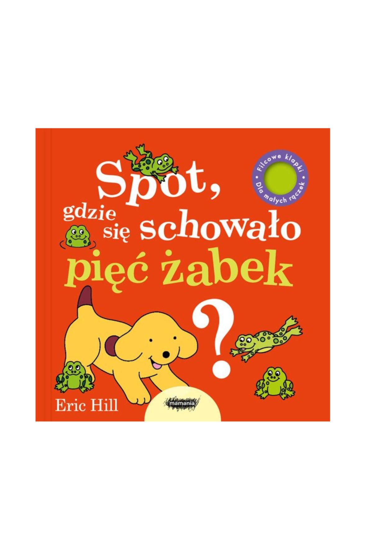 Ksiażka dla dzieci-Spot, gdzie się schowało pięć żabek? Eric Hill