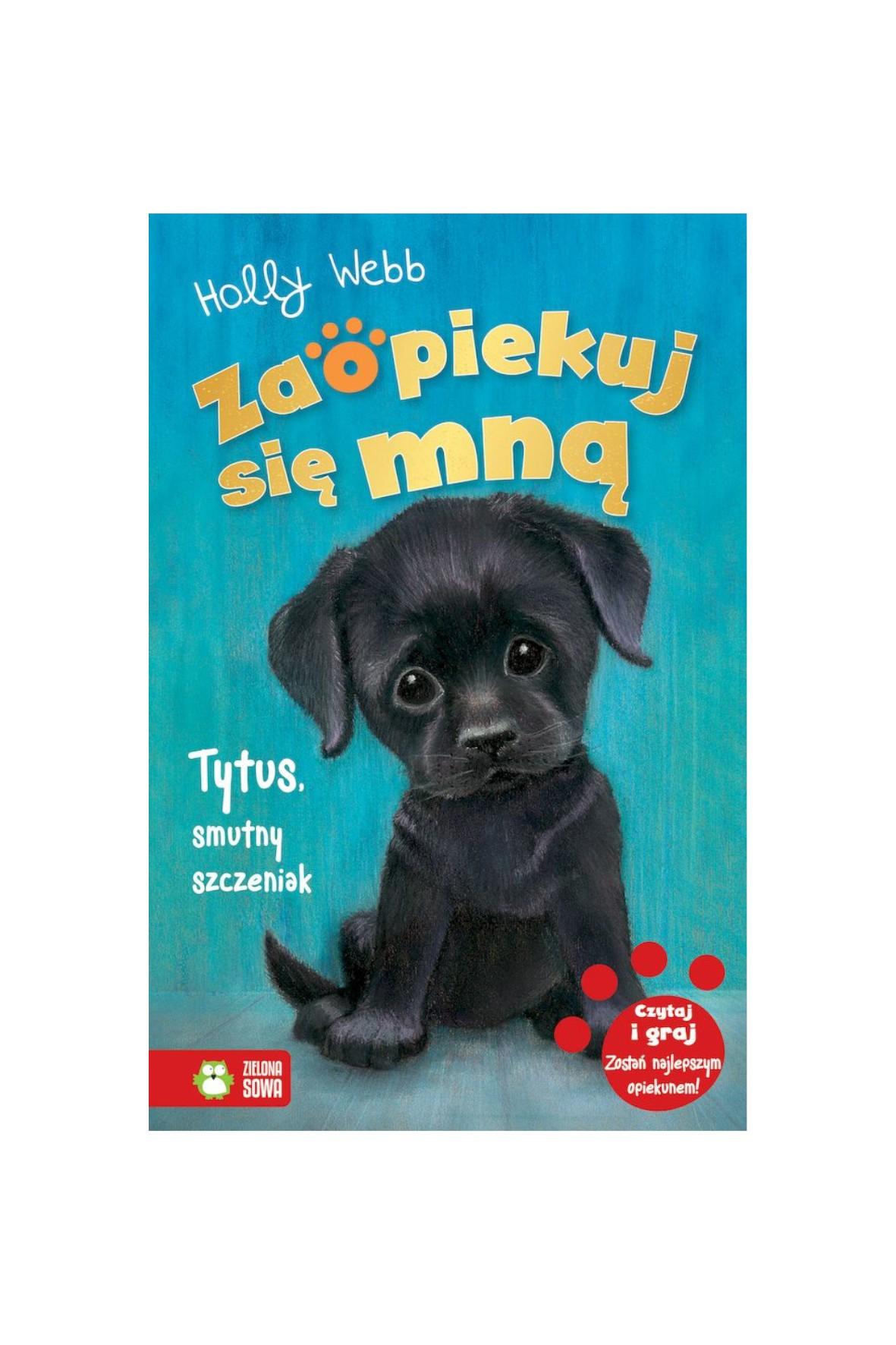 Książka dla dzieci- Tytus, smutny szczeniak. Zaopiekuj się mną wiek 6+