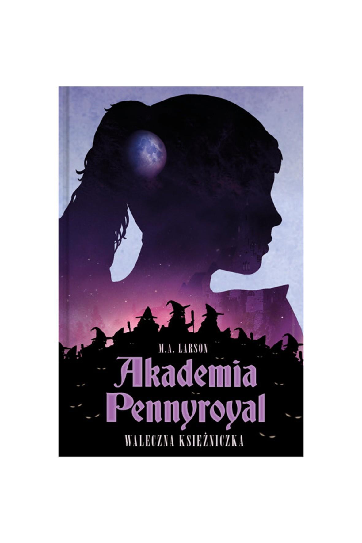 """Książka """"Akademia Pennyroyal. Waleczna Księżniczka"""" M.A.Larson"""