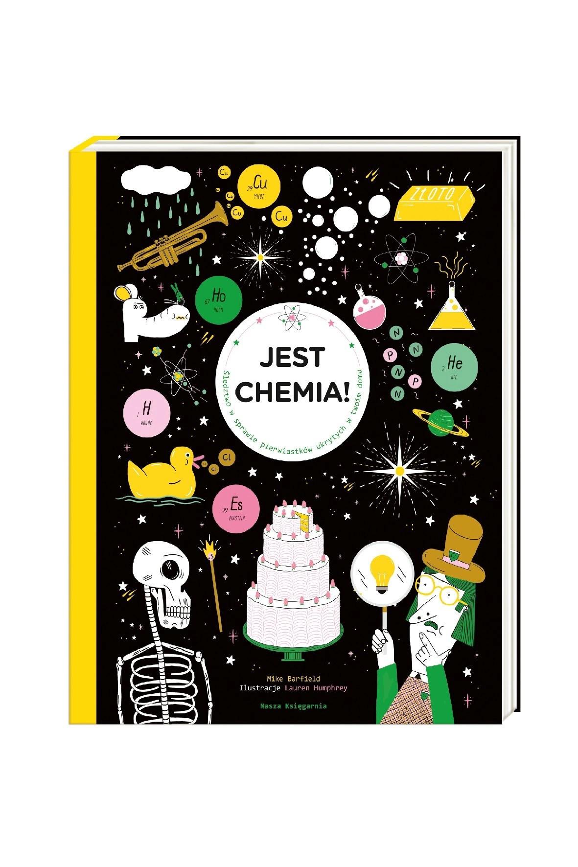 Książka dla dzieci- Jest chemia! Śledztwo w sprawie pierwiastków ukrytych w twoim domu wiek 9+