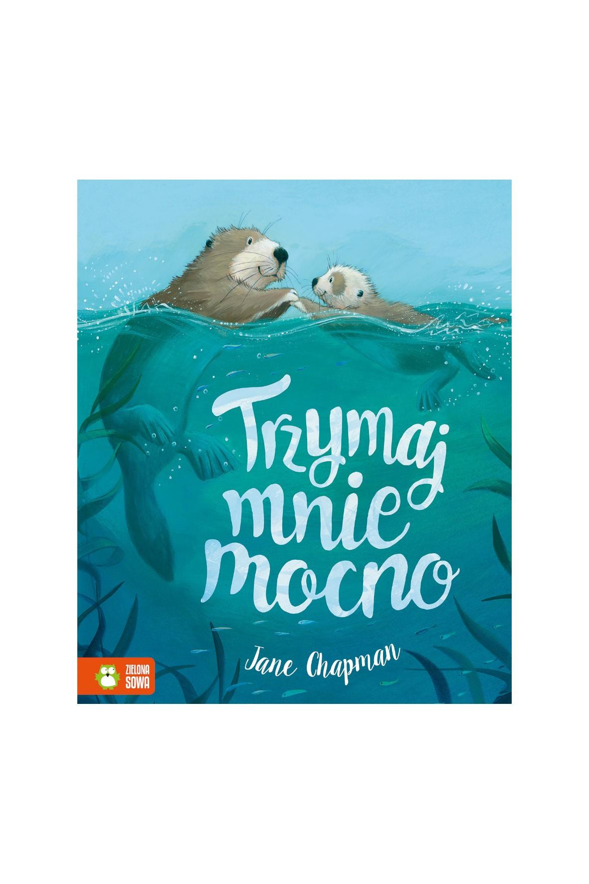 Książka dla dzieci- Trzymaj mnie mocno wiek 4+
