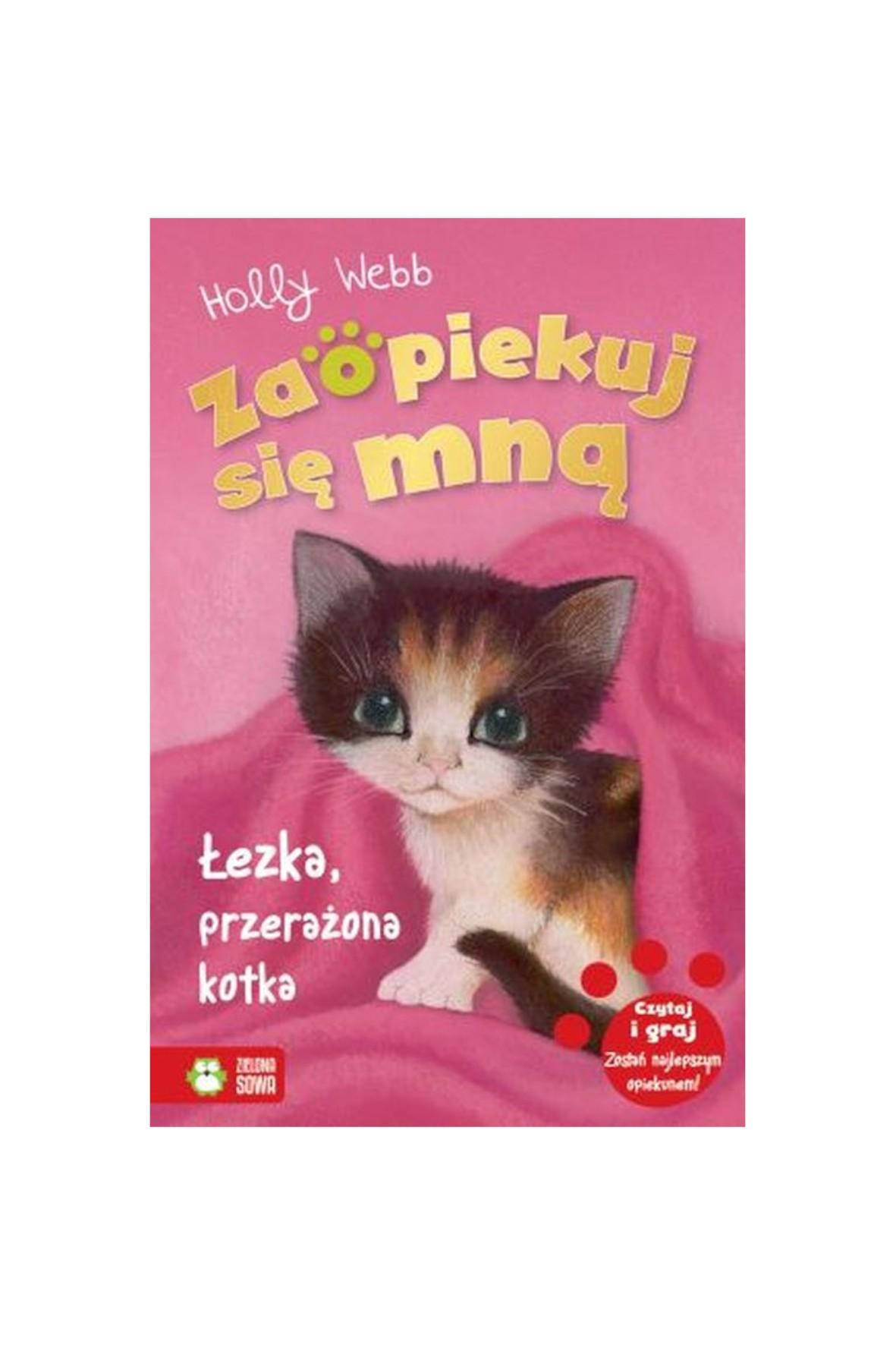 Książka dla dzieci- Łezka przerażona kotka. Zaopiekuj się mną wiek 6+