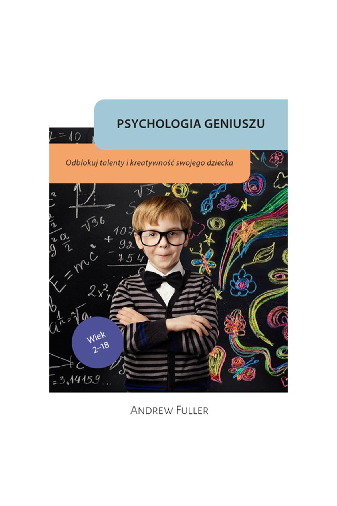 """Książka """"Psychologia geniuszu. Odblokuj talenty i kreatywność swojego dziecka""""- A. Fuller"""