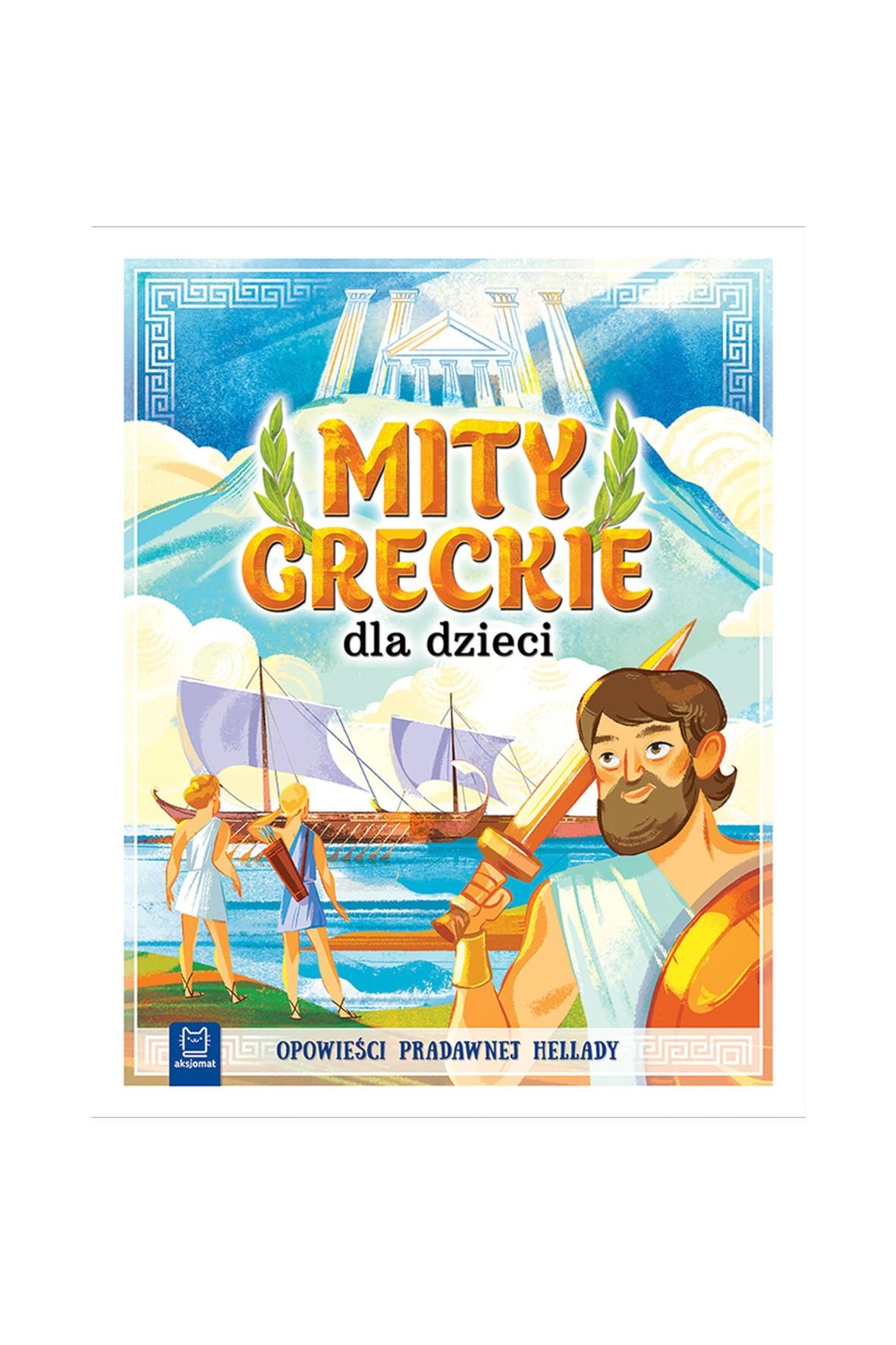Mity greckie dla dzieci. Opowieści pradawnej Hellady
