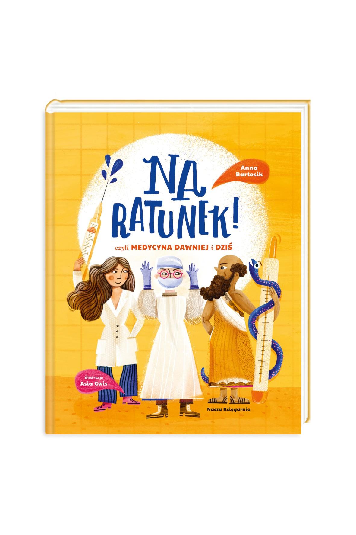 Książka dla dzieci- Na ratunek! czyli medycyna dawniej i dziś