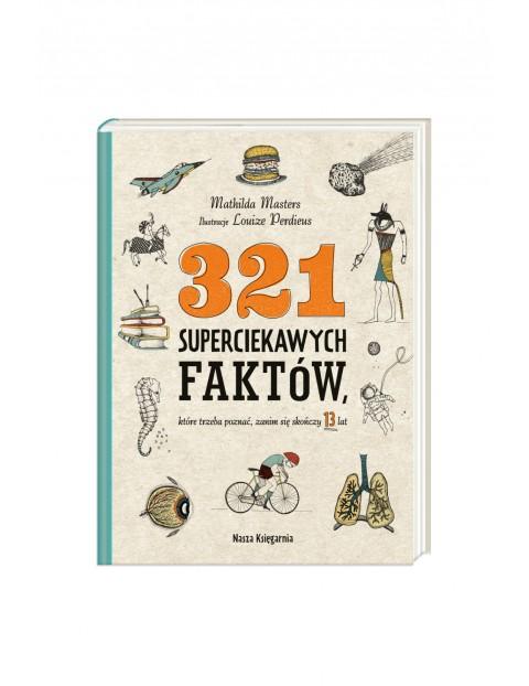 Książka- 321 superciekawych faktów, które trzeba poznać, zanim się skończy 13 lat