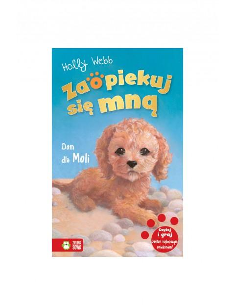 Książka dla dzieci- Dom dla Moli. Zaopiekuj się mną wiek 6+