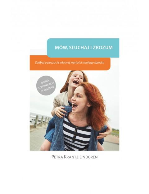 """Książka """"Mów, słuchaj i zrozum. Zadbaj o poczucie własnej wartości swojego dziecka"""""""