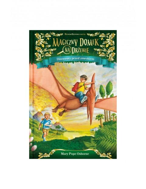 """Książka """"Magiczny domek na drzewie. Dinozaury przed zmrokiem"""""""
