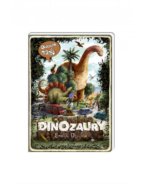 Opowiem Ci Mamo, co robią dinozaury-książka dla dzieci