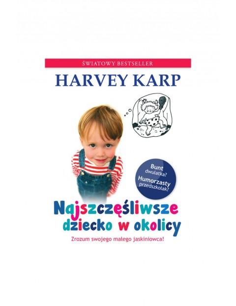 """Książka """"Najszczęśliwsze dziecko w okolicy""""- H.Karp poradnik dla rodziców"""