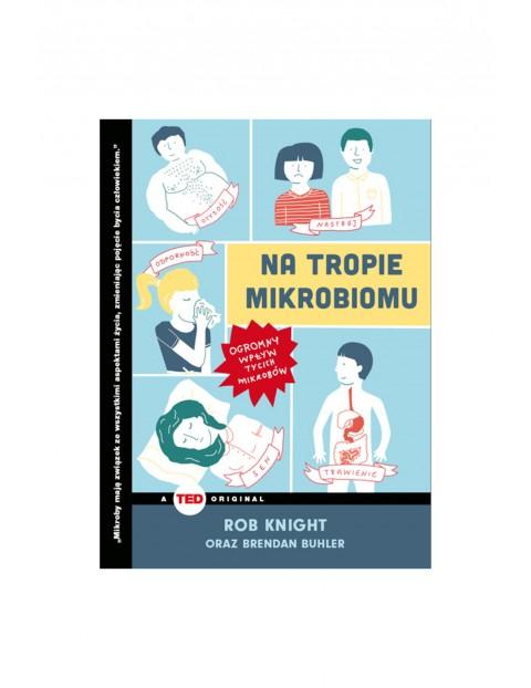 """Książka """"Na tropie mikrobiomu. Ogromny wpływ tycich mikrobów TED Books"""""""