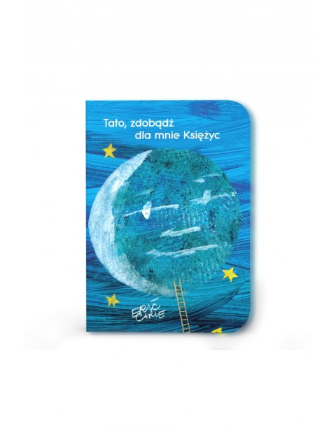 Książka dla dzieci- Tato zdobądź dla mnie księżyc