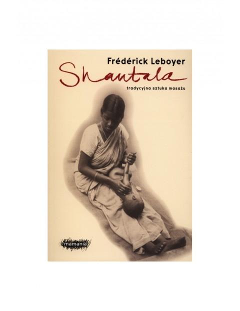 """Poradnik dla rodziców """"Shantala. Tradycyjna sztuka masażu"""" F.Leboyer"""