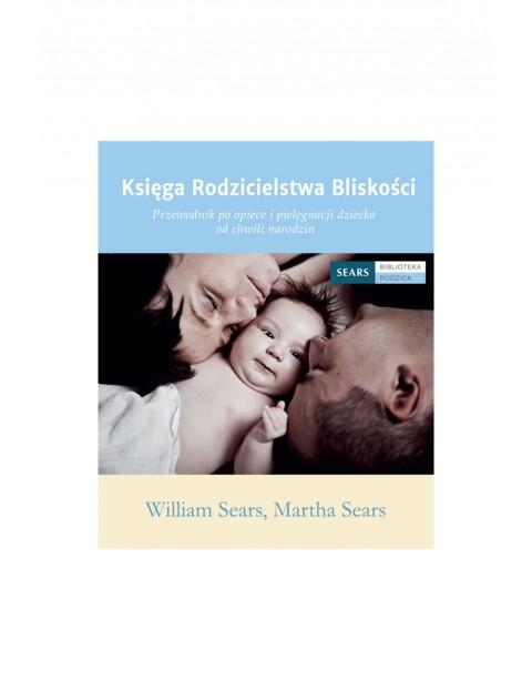 """Poradnik dla rodziców """"Księga rodzicielstwa bliskości""""-William i Martha Sears"""