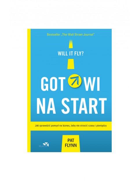 """Książka """"Gotowi na start. Jak sprawdzić pomysł na biznes, żeby nie stracić czasu i pieniędzy"""""""