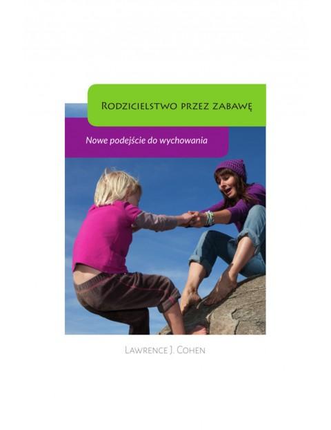 """Książka """"Rodzicielstwo przez zabawę"""" L.Cohen"""