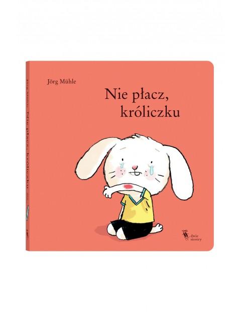 """Książeczka dla dzieci- """"Nie płacz, Króliczku"""""""