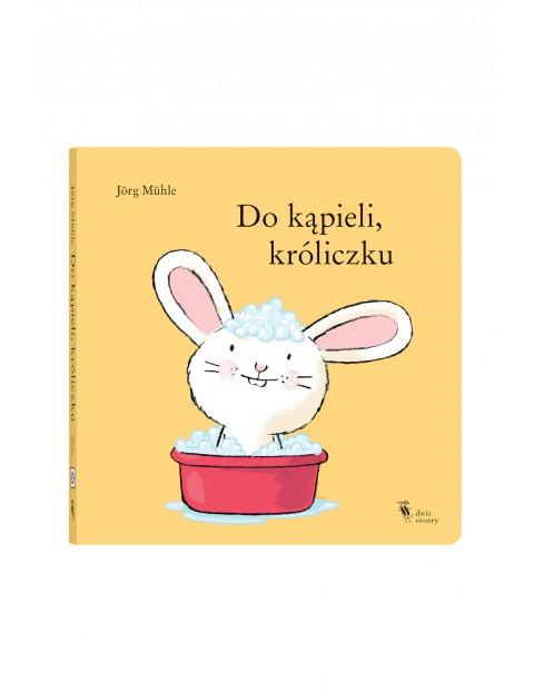 """Książka dla dzieci """"Do kąpieli, Króliczku"""""""