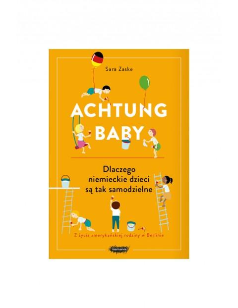 """""""Achtung baby. Dlaczego niemieckie dzieci są tak samodzielne""""- S.Zaske"""