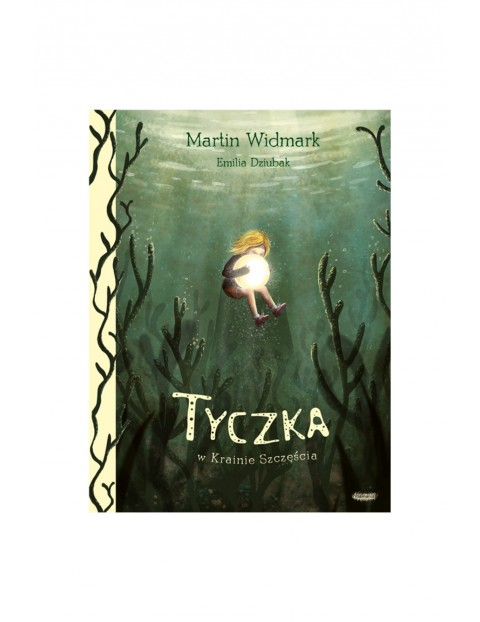 """Książka dla dzieci """"Tyczka w Krainie Szczęścia""""- M. Widmark"""