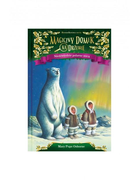 """Książka """"Magiczny domek na drzewie. Niedźwiedzie polarne nocą"""" M.Osborne"""