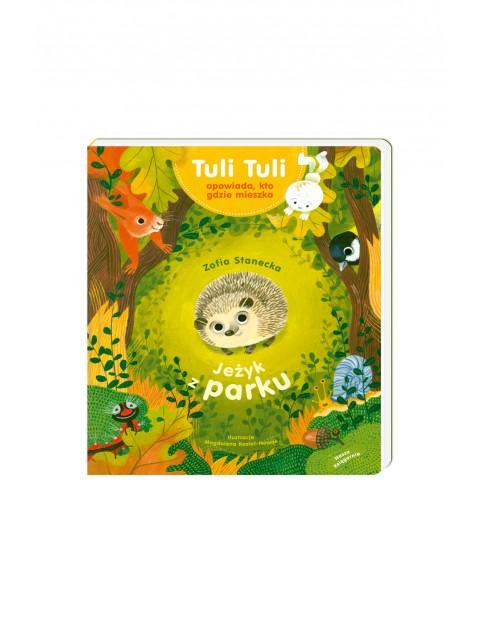 """Książka """"Jeżyk z parku. Tuli Tuli opowiada, kto gdzie mieszka"""""""