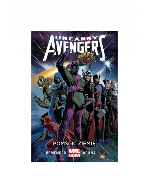 Uncanny Avengers: Pomścić Ziemię. Tom 4. MARVEL NOW