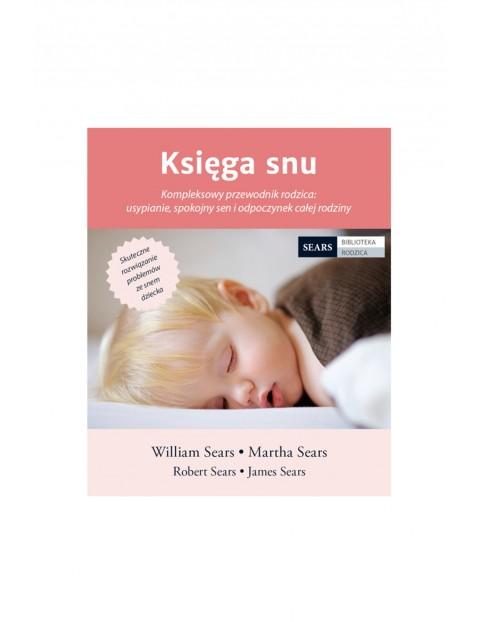 """Książka """"Księga snu.Kompleksowy przewodnik rodzica:usypianie,spokojny sen i odpoczynek całej rodziny"""""""