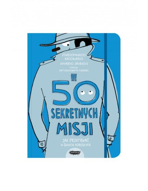 """Książka """"50 sekretnych misji. Jak przetrwać w świecie dorosłych"""""""