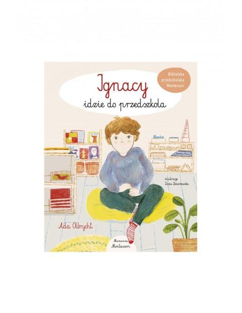 """Książka """"Biblioteka przedszkolaka Montessori. Ignacy idzie do przedszkola"""""""