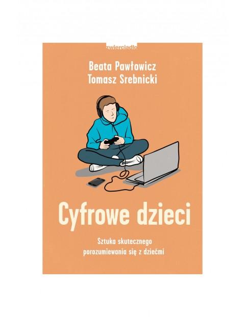 Książeczka -Cyfrowe dzieci. Sztuka skutecznego porozumiewania się z dziećmi